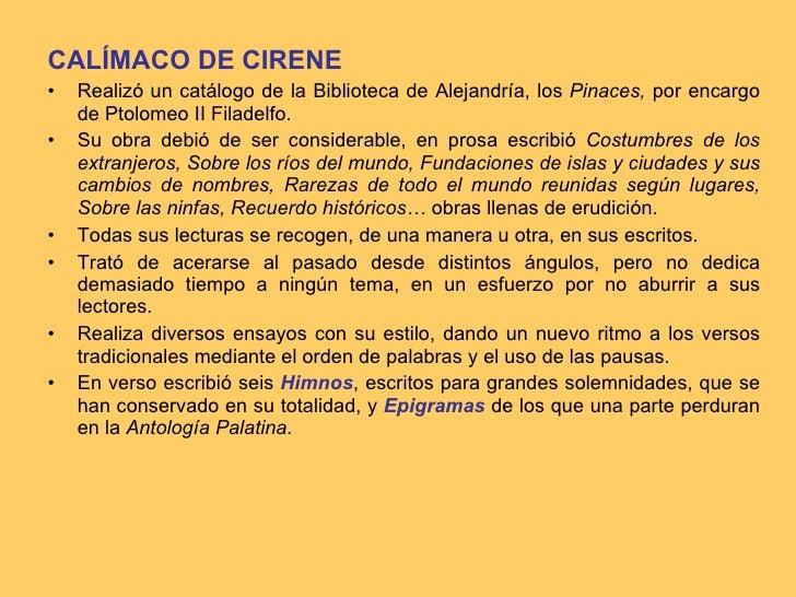 <ul><li>CALÍMACO DE CIRENE </li></ul><ul><li>Realizó un catálogo de la Biblioteca de Alejandría, los  Pinaces,  por encarg...