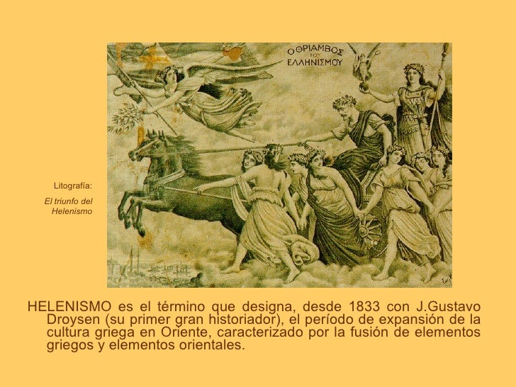 <ul><li>HELENISMO es el término que designa, desde 1833 con J.Gustavo Droysen (su primer gran historiador), el período de ...
