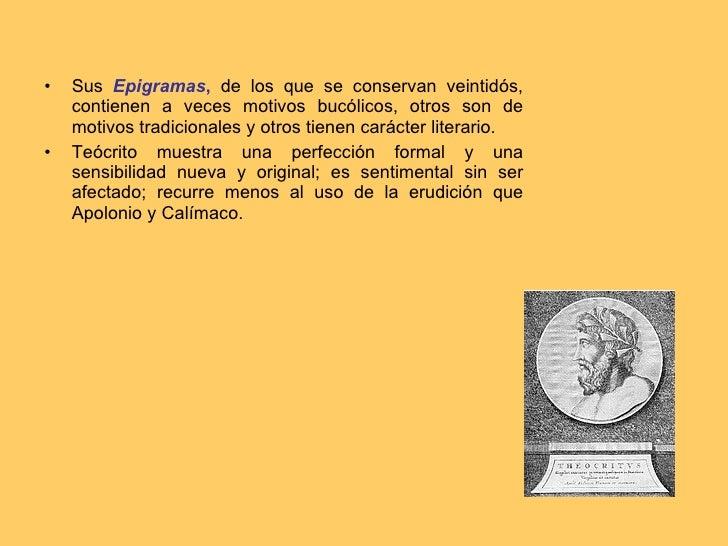 <ul><li>Sus  Epigramas ,  de los que se conservan veintidós, contienen a veces motivos bucólicos, otros son de motivos tra...