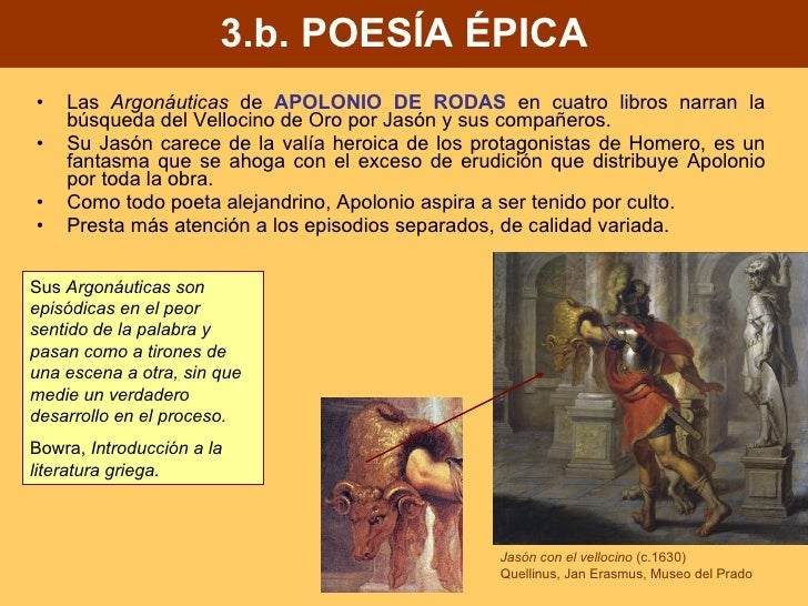 3.b. POESÍA ÉPICA <ul><li>Las  Argonáuticas  de  APOLONIO DE RODAS  en cuatro libros narran la búsqueda del Vellocino de O...