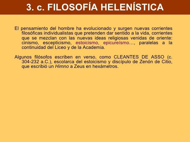 3. c. FILOSOFÍA HELENÍSTICA <ul><li>El pensamiento del hombre ha evolucionado y surgen nuevas corrientes filosóficas indiv...