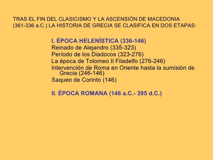 <ul><li>I. ÉPOCA HELENÍSTICA (336-146) </li></ul><ul><li>Reinado de Alejandro (335-323) </li></ul><ul><li>Período de los D...