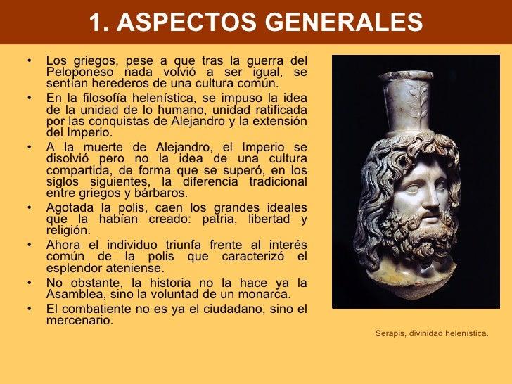 1. ASPECTOS GENERALES <ul><li>Los griegos, pese a que tras la guerra del Peloponeso nada volvió a ser igual, se sentían he...