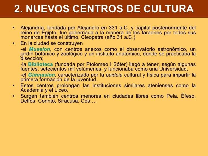 2. NUEVOS CENTROS DE CULTURA <ul><li>Alejandría, fundada por Alejandro en 331 a.C. y capital posteriormente del reino de E...