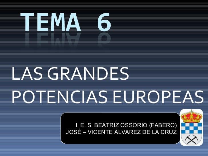 LAS GRANDES POTENCIAS EUROPEAS I. E. S. BEATRIZ OSSORIO (FABERO) JOSÉ – VICENTE ÁLVAREZ DE LA CRUZ