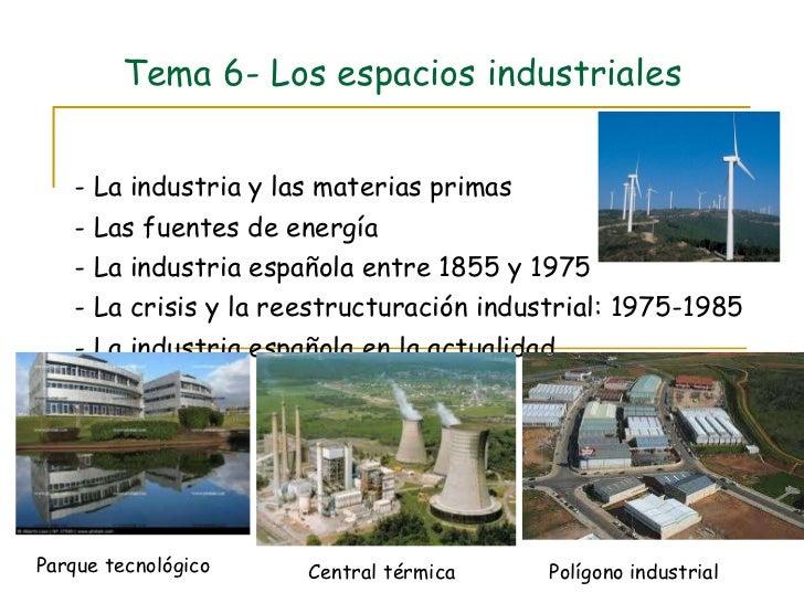 Tema 6- Los espacios industriales - La industria y las materias primas - Las fuentes de energía - La industria española en...