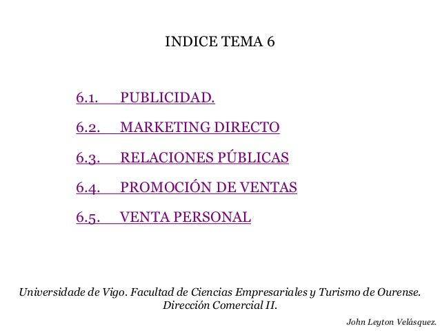 INDICE TEMA 6           6.1.    PUBLICIDAD.           6.2.    MARKETING DIRECTO           6.3.    RELACIONES PÚBLICAS     ...