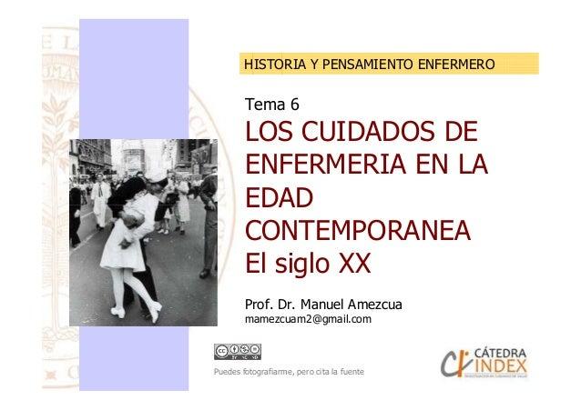 Tema 6 LOS CUIDADOS DE ENFERMERIA EN LA EDAD HISTORIA Y PENSAMIENTO ENFERMERO EDAD CONTEMPORANEA El siglo XX Prof. Dr. Man...