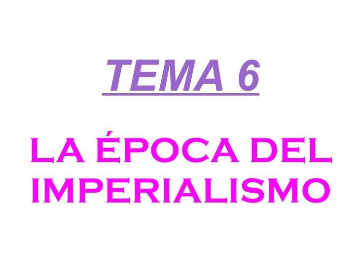 TEMA 6 LA ÉPOCA DEL IMPERIALISMO