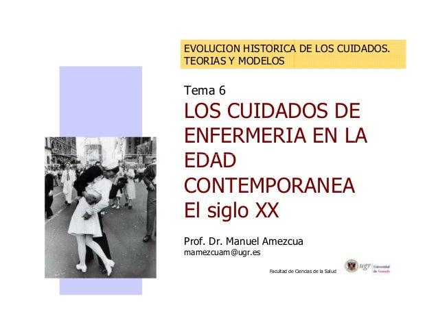 EVOLUCION HISTORICA DE LOS CUIDADOS.  TEORIAS Y MODELOS  Tema 6  LOS CUIDADOS DE  ENFERMERIA EN LA  EDAD  CONTEMPORANEA  E...