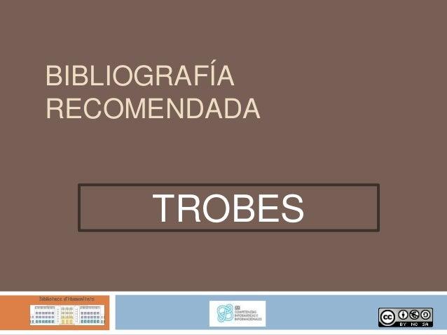 BIBLIOGRAFÍARECOMENDADA     TROBES