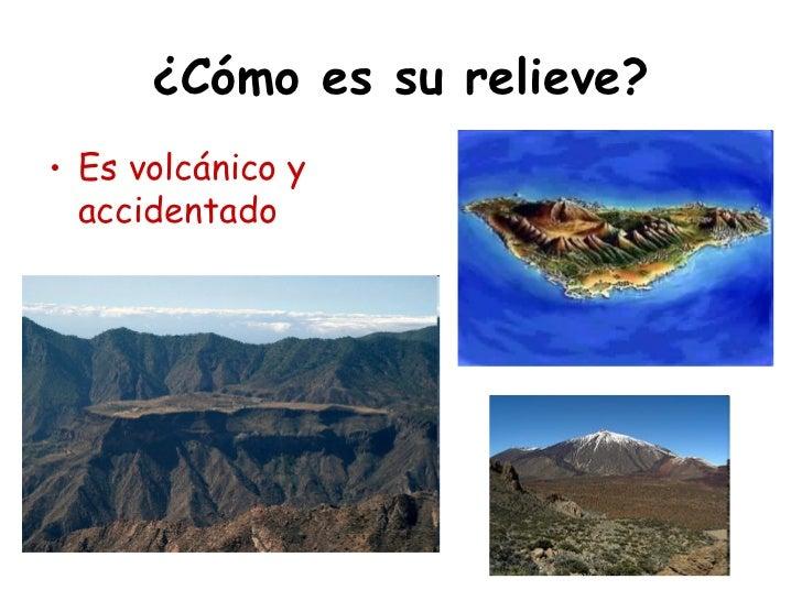 ¿Cómo es su relieve?• Es volcánico y  accidentado