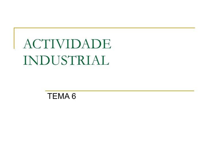 ACTIVIDADE INDUSTRIAL TEMA 6