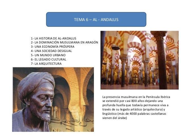 TEMA 6 – AL - ANDALUS1- LA HISTORIA DE AL-ANDALUS2- LA DOMINACIÓN MUSULMANA EN ARAGÓN3- UNA ECONOMÍA PRÓSPERA4- UNA SOCIED...