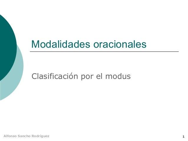Modalidades oracionales              Clasificación por el modusAlfonso Sancho Rodríguez                   1
