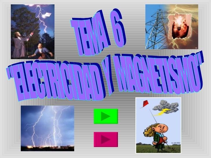"""TEMA  6 """"ELECTRICIDAD  Y  MAGNETISMO"""""""