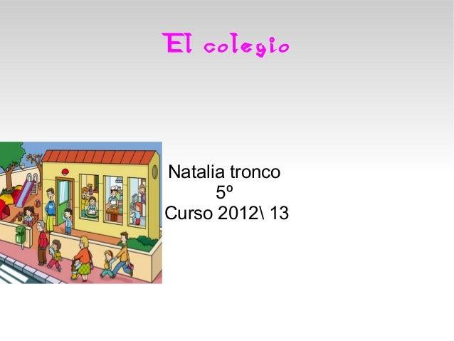 El colegioNatalia tronco      5ºCurso 2012 13