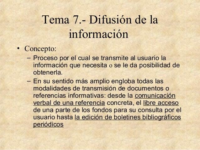 Tema 7.- Difusión de la información • Concepto: – Proceso por el cual se transmite al usuario la información que necesita ...