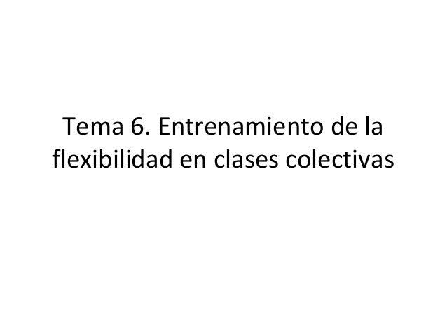 Tema 6. Entrenamiento de laflexibilidad en clases colectivas