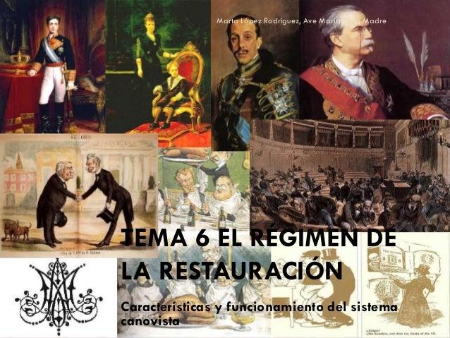 Marta López Rodríguez, Ave María Casa Madre  TEMA 6 EL RÉGIMEN DE LA RESTAURACIÓN Características y funcionamiento del sis...