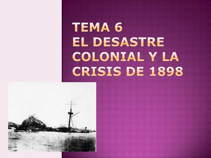 TEMA 6EL DESASTRE COLONIAL Y LA CRISIS DE 1898<br />Marta López Rodríguez  Ave María Casa Madre<br />