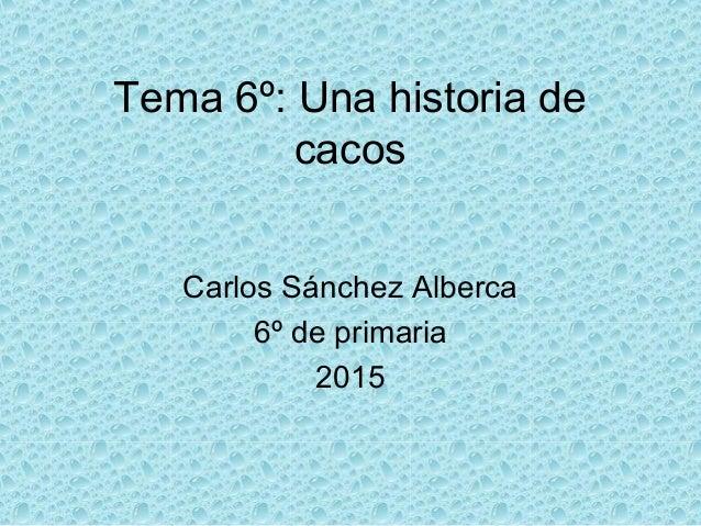 Tema 6º: Una historia de cacos Carlos Sánchez Alberca 6º de primaria 2015