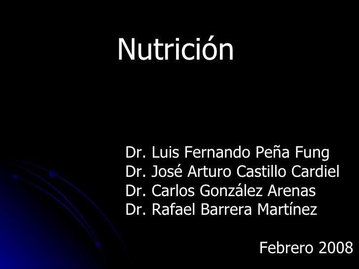 Nutrición Dr. Luis Fernando Peña Fung Dr. José Arturo Castillo Cardiel Dr. Carlos González Arenas Dr. Rafael Barrera Martí...