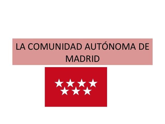 LA COMUNIDAD AUTÓNOMA DE         MADRID