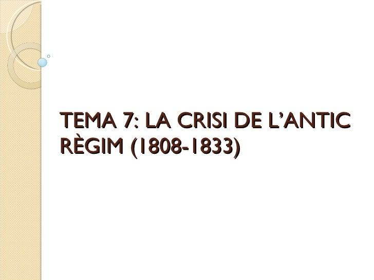 TEMA 7: LA CRISI DE L'ANTIC RÈGIM (1808-1833)