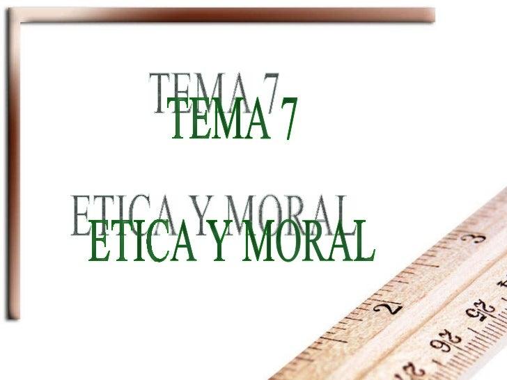 TEMA 7 ETICA Y MORAL
