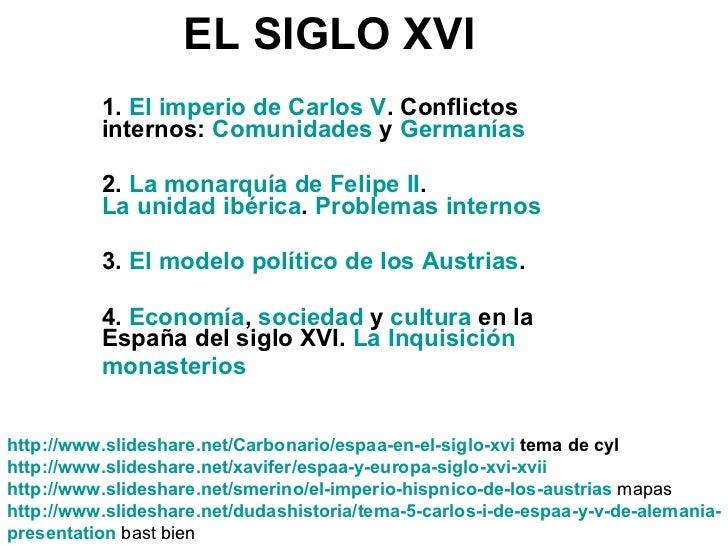 EL SIGLO XVI 1.  El imperio de Carlos V . Conflictos internos:  Comunidades  y  Germanías 2.  La monarquía de Felipe II . ...