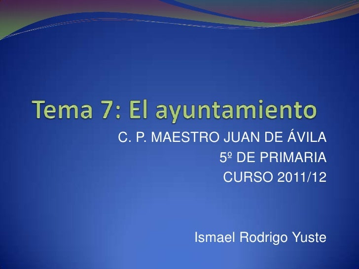 C. P. MAESTRO JUAN DE ÁVILA             5º DE PRIMARIA              CURSO 2011/12         Ismael Rodrigo Yuste