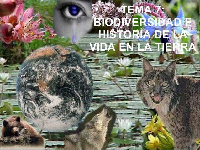 TEMA 7: BIODIVERSIDAD E  HISTORIA DE LAVIDA EN LA TIERRA