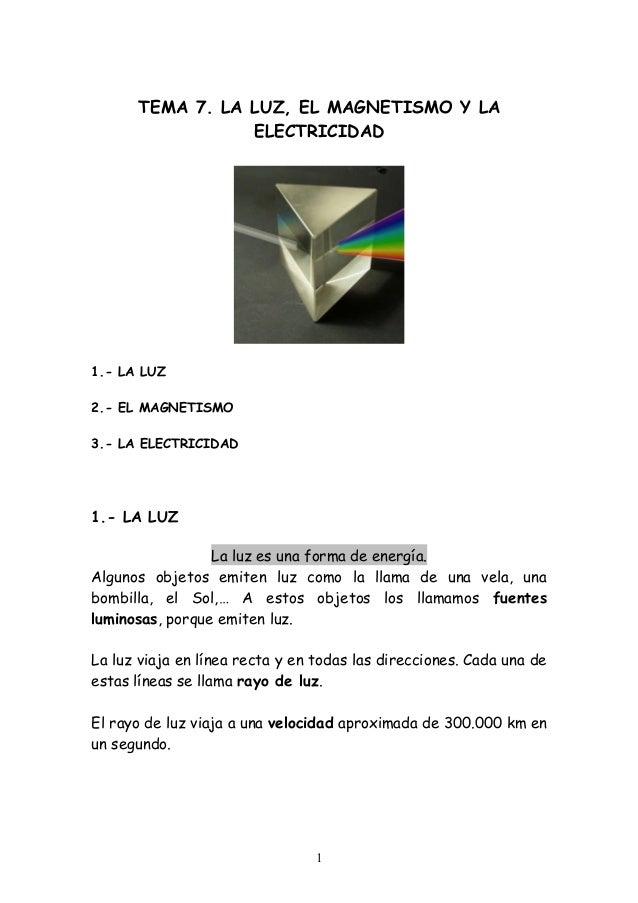 TEMA 7. LA LUZ, EL MAGNETISMO Y LA ELECTRICIDAD  1.- LA LUZ 2.- EL MAGNETISMO 3.- LA ELECTRICIDAD  1.- LA LUZ La luz es un...