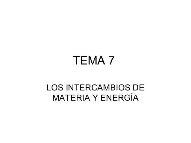 TEMA 7 LOS INTERCAMBIOS DE MATERIA Y ENERGÍA