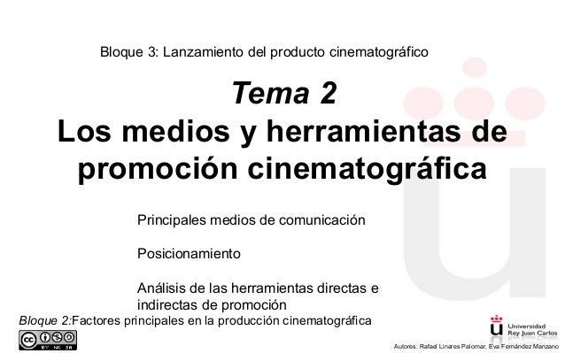 Bloque 2:Factores principales en la producción cinematográfica . Autores: Rafael Linares Palomar, Eva Fernández Manzano Te...