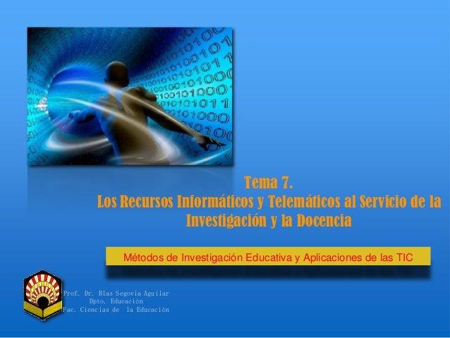 Tema 7. Los Recursos Informáticos y Telemáticos al Servicio de la Investigación y la Docencia Métodos de Investigación Edu...