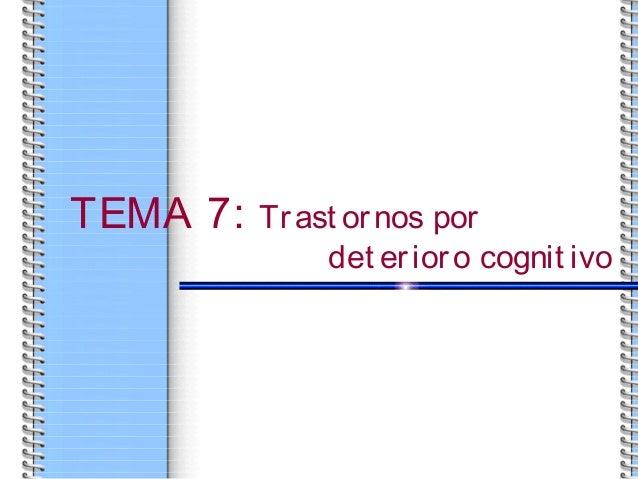 TEMA 7: Trast ornos por det erioro cognit ivo