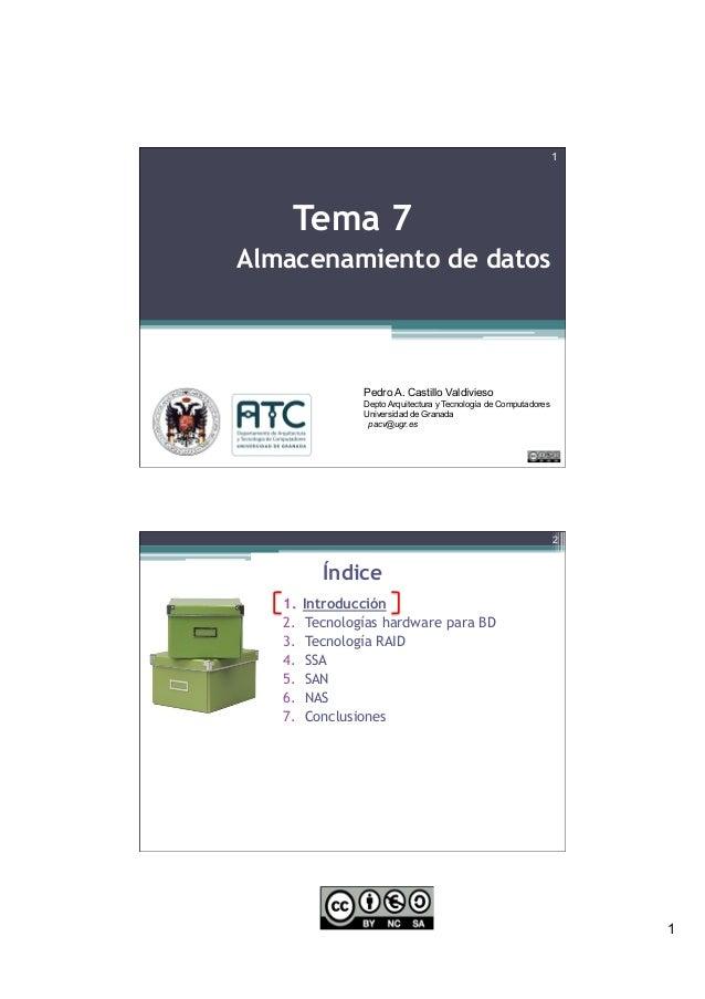 1 Almacenamiento de datos 1 Tema 7 Pedro A. Castillo Valdivieso Depto Arquitectura y Tecnología de Computadores Universida...