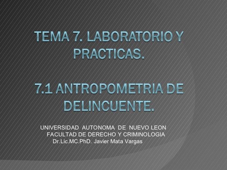 UNIVERSIDAD  AUTONOMA  DE  NUEVO LEON FACULTAD DE DERECHO Y CRIMINOLOGIA Dr.Lic.MC.PhD. Javier Mata Vargas