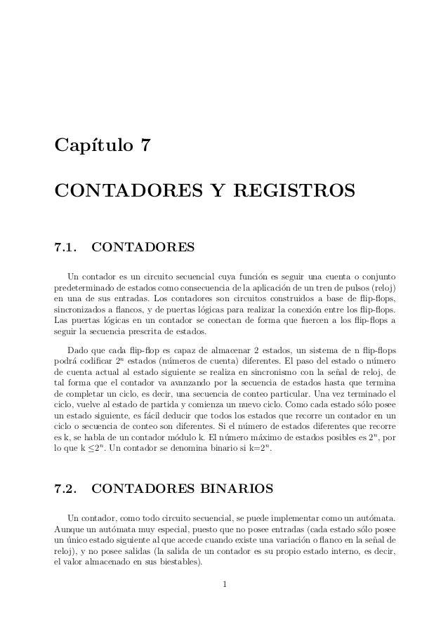 Cap´ıtulo 7CONTADORES Y REGISTROS7.1. CONTADORESUn contador es un circuito secuencial cuya funci´on es seguir una cuenta o...