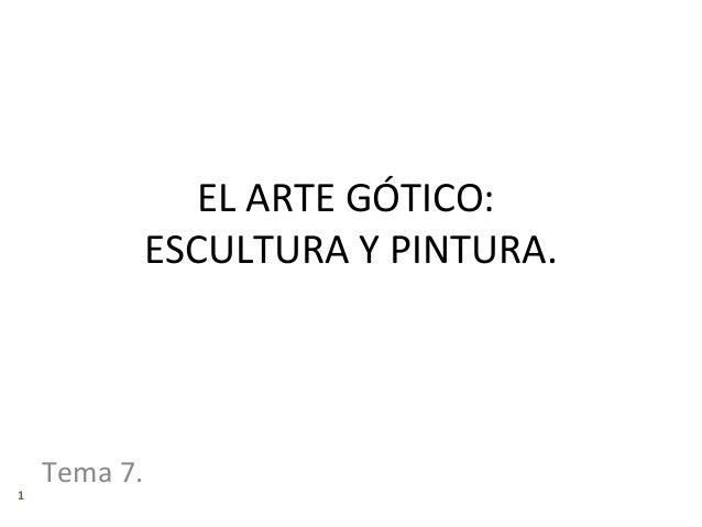 EL ARTE GÓTICO:              ESCULTURA Y PINTURA.    Tema 7.1