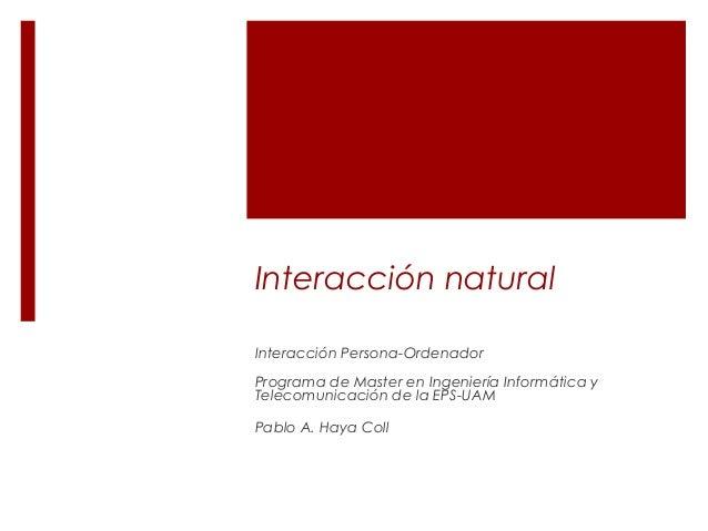 Interacción natural Interacción Persona-Ordenador Programa de Master en Ingeniería Informática y Telecomunicación de la EP...