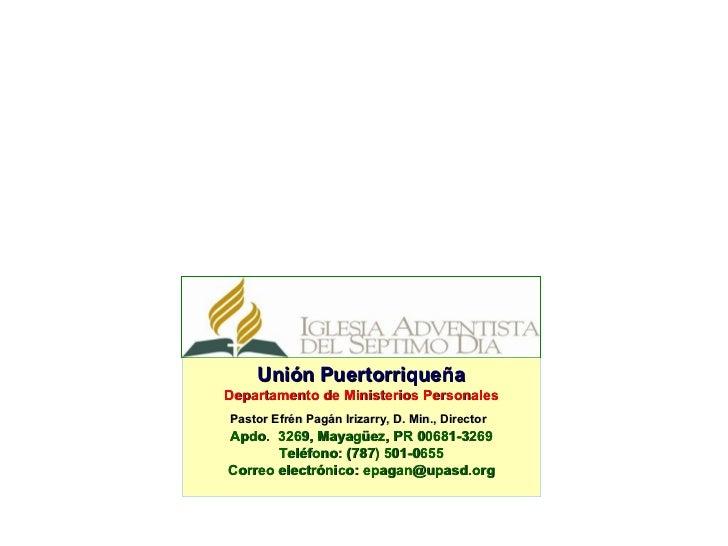 Unión PuertorriqueñaDepartamento de Ministerios PersonalesPastor Efrén Pagán Irizarry, D. Min., DirectorApdo. 3269, Mayagü...