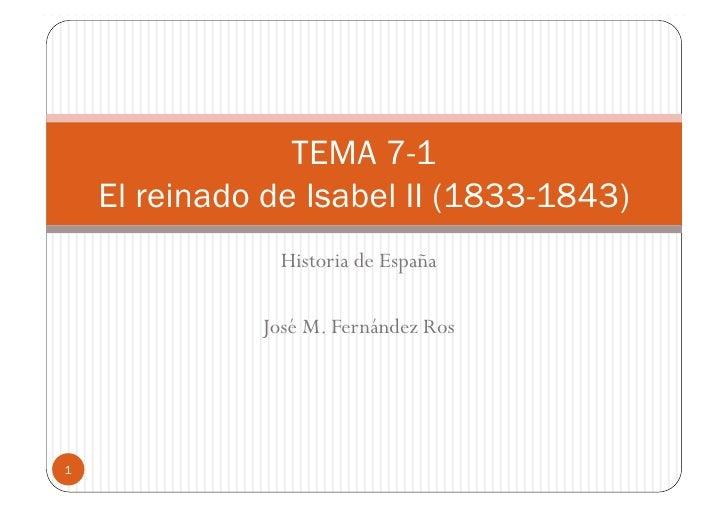 TEMA 7-1     El reinado de Isabel II (1833-1843)                 Historia de España                José M. Fernández Ros  ...
