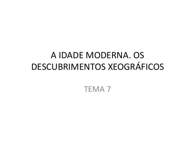 A IDADE MODERNA. OS DESCUBRIMENTOS XEOGRÁFICOS TEMA 7