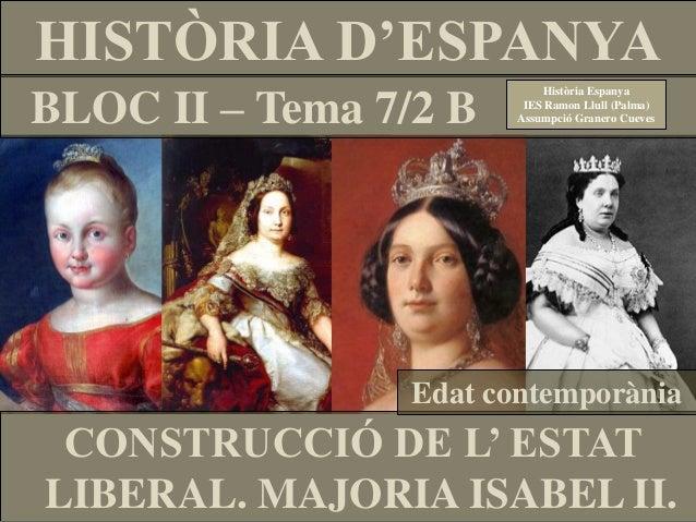HISTÒRIA D'ESPANYA BLOC II – Tema 7/2 B  Història Espanya IES Ramon Llull (Palma) Assumpció Granero Cueves  Edat contempor...