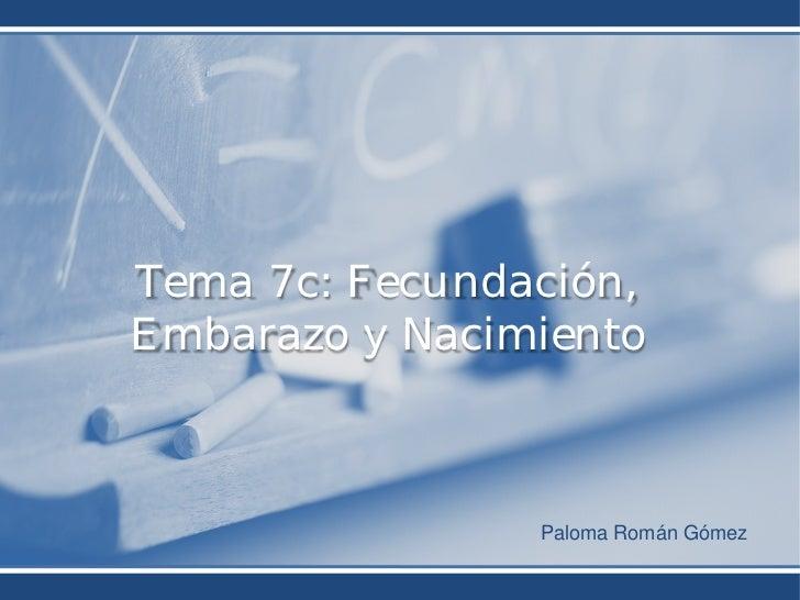 Tema 7c: Fecundación,Embarazo y Nacimiento                Paloma Román Gómez