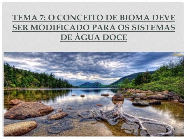 TEMA 7: O CONCEITO DE BIOMA DEVE SER MODIFICADO PARA OS SISTEMAS DE ÁGUA DOCE