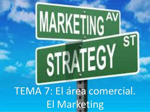 TEMA 7: El área comercial. El Marketing
